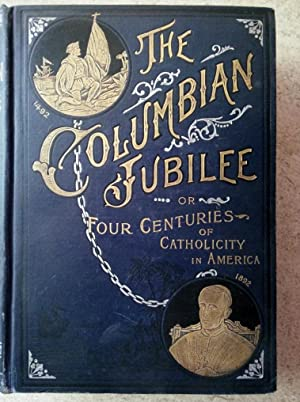 The Columbian Jubilee or Four Centuries of Catholicity in America Volume II