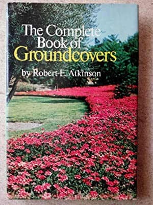 The Complete Book of Groundcovers: Lawns You Don't Have to Mow