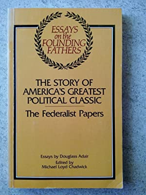 The Story of America's Greatest Political Classic: The Federalist Papers