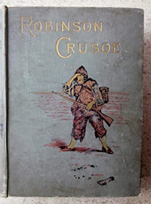 The Life and Strange Surprising Adventures of Robinson Crusoe, of York, Mariner, as Related By Hi...