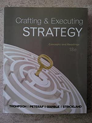 Crafting and Executing Strategy: Concepts and Readings: Thompson, Arthur A.;