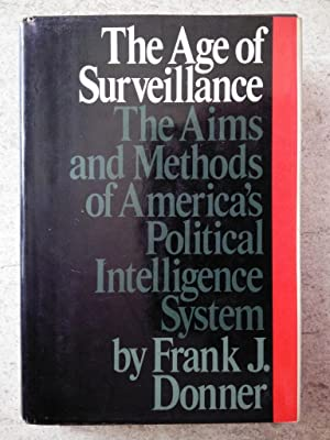 The Age of Surveillance: The Aims and: Donner, Frank J.