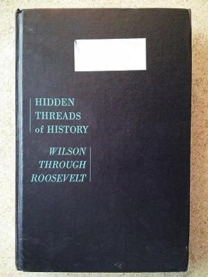 Hidden Threads of History: Wilson Through Roosevelt: Wehle, Louis B.