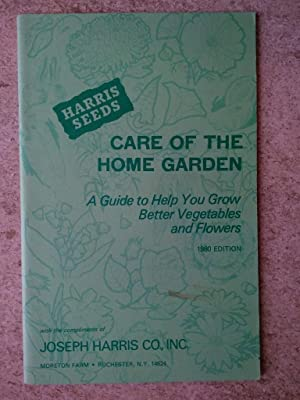 Care of the Home Garden: A Guide to Help You Grow Better Vegetables and Flowers