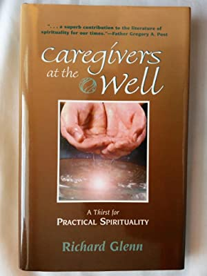 Caregivers At The Well: A Thirst For Practical Spirituality