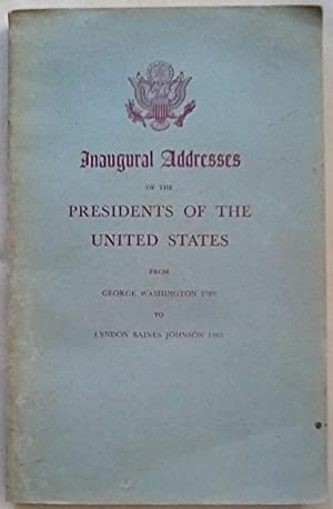 Inaugural Addresses of the Presidents of the United States from George Washington 1789 to Lyndon ...