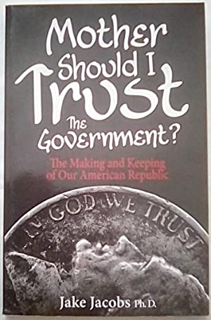Mother Should I Trust the Government? The Making and Keeping of Our American Republic