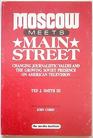 Moscow Meets Main Street: Changing Journalistic Values and the Growing Soviet Presence on America...