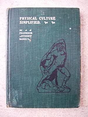 Physical Culture Simplified: A Safe and Rapid Way to Health and Strength