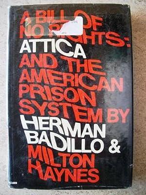 A Bill of No Rights: Attica and the American Prison System: Badillo, Herman; Haynes, Milton