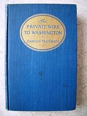 The Private Wire to Washington: MacGrath, Harold