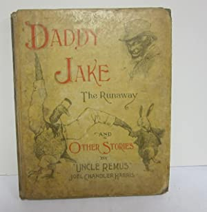 Daddy Jake The Runaway and Short Stories: HARRIS, JOEL CHANDLER.