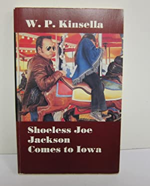 Shoeless Joe Jackson Comes to Iowa: KINSELLA, W.P.