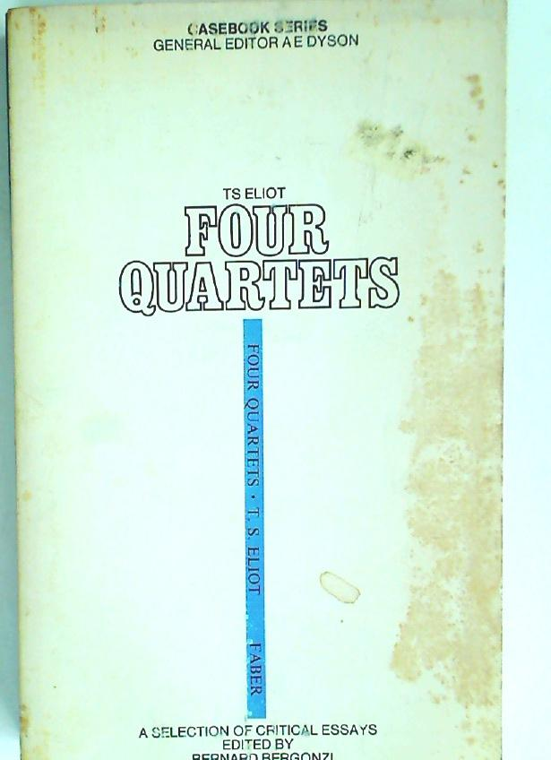 T S Eliot. Four Quartets. A Casebook. - Bergonzi, Bernard