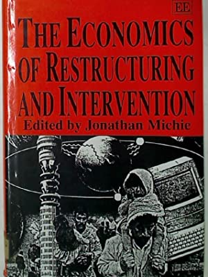 The Economics of Restructuring and Intervention.: Michie, Jonathan [Ed]