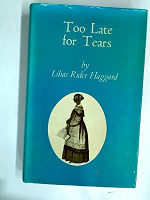 Too Late for Tears.: Haggard, Lilias