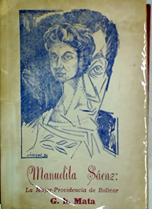 Manuelita Sáenz, La Mujer-Providencia de Bolívar.: Mata, G humberto