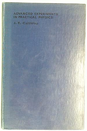 Advanced Experiments in Practical Physics.: Calthrop, J E
