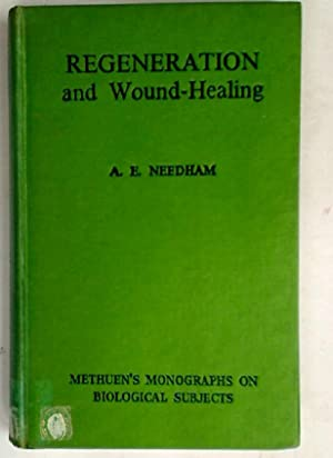 Regeneration and Wound-Healing.: Needham, A E