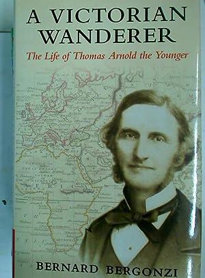 A Victorian Wanderer. The Life of Thomas Arnold the Younger.: Bergonzi, Bernard
