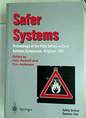 Safer Systems. Proceedings of the Fifth Safety-critical Systems Symposium. Brighton 1997.: Redmill,...