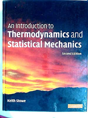 An Introduction to Thermodynamics and Statistical Mechanics. Second Edition.: Stowe, Keith