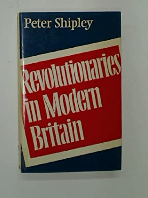 Revolutionaries in Modern Britain.: Shipley, Peter