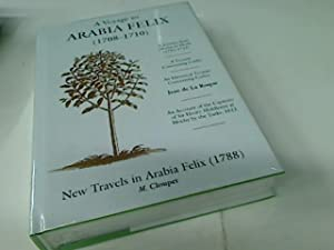 A Voyage to Arabia Felix (1708-1710) A Journey from Mocha to Muab (1711-1713) A Narrative ...