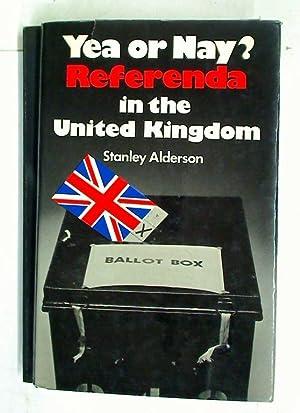 Yea or Nay? Referenda in the United Kingdom.: Alderson, Stanley