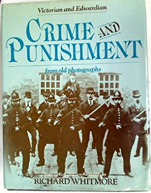 Victorian and Edwardian Crime and Punishment from Old Photographs.: Whitmore, Richard