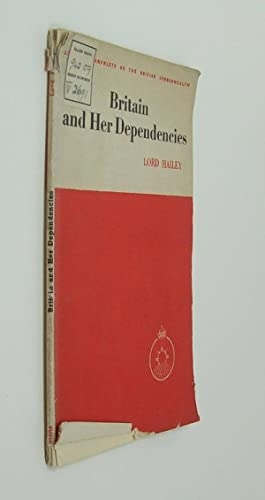 Britain and Her Dependencies. First Edition.: Lord Hailey