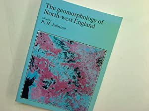 The Geomorphology of North-West England.: Johnson, Richard [Ed]