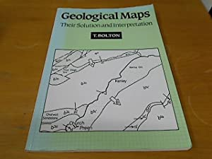 Geological Maps: Their Solution and Interpretation.: Bolton, T