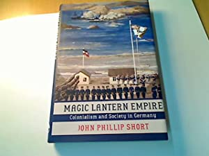 Magic Lantern Empire. Colonialism and Society in Germany.: Short, John Phillip