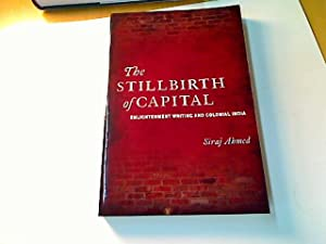 The Stillbirth of Capital. Enlightenment Writing and: Ahmed, Siraj