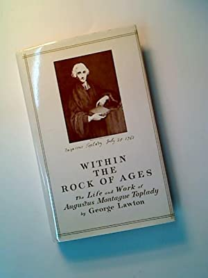 Within the Rock of Ages. The Life and Work of Augustus Montague Toplady.: Lawton, George