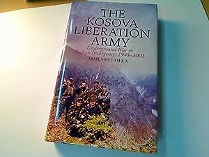 The Kosova Liberation Army. Underground War to Balkan Insurgency, 1948 - 2001.: Pettifer, James