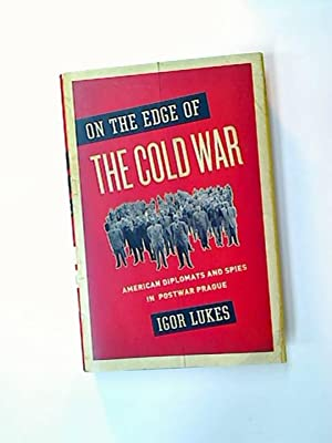 On the Edge of the Cold War. American Diplomats and Spies in Postwar Prague.: Lukes, Igor