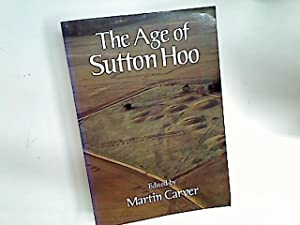 The Age of Sutton Hoo. The Seventh Century in North-Western Europe.: Carver, Martin [Ed]