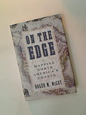 On The Edge. Mapping North America's Coasts.: McCoy, Roger