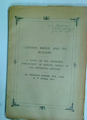 London Bridge and its Builders. A Study: Knoop, Douglas ;