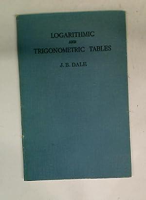 Logarithmic and Trigonometric Tables.: Dale, John Borthwick