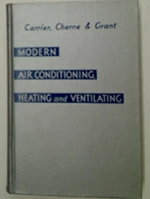 Modern Air Conditioning, Heating and Ventilating.: Carrier, Willis ;