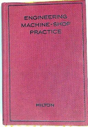 Engineering Machine Shop Practice.: Hilton, Richard
