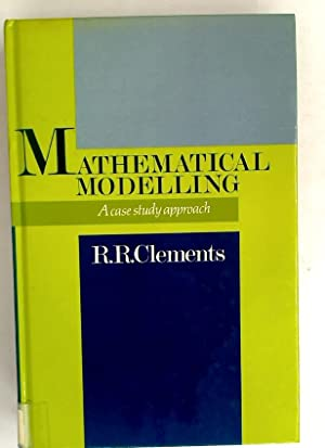 Mathematical Modelling: A Case Study Approach.: Clements, Dick