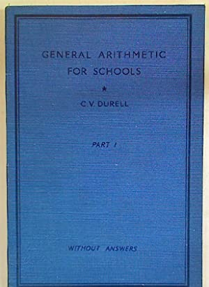 General Arithmetic for Schools. Part 1. Without: Durell, C V