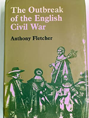 The Outbreak of the English Civil War.: Fletcher, Anthony