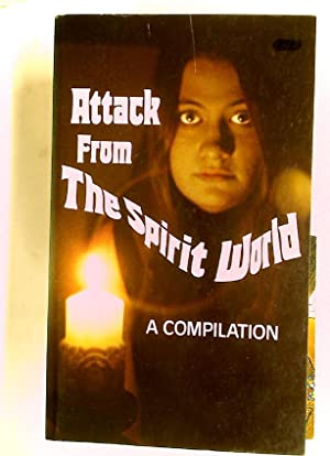 Attack from the Spirit World. A Compilation.