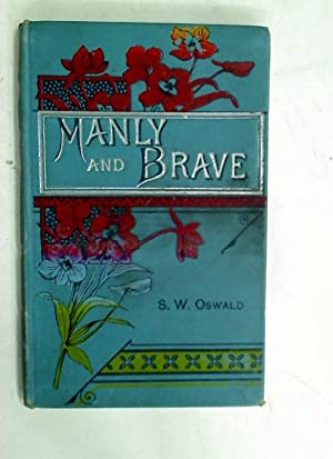 Manly and Brave. Or Holidays at Ephton: Oswald, S W