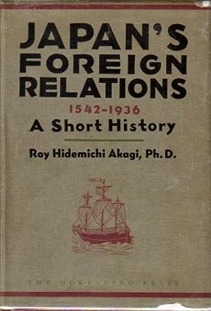 Japan's Foreign Relations : 1542-1936 - A: Akagi, Roy Hidemichi